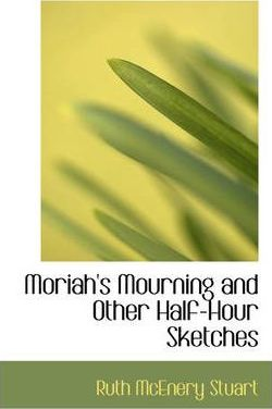 Moriah's Mourning and Other Half-Hour Sketches