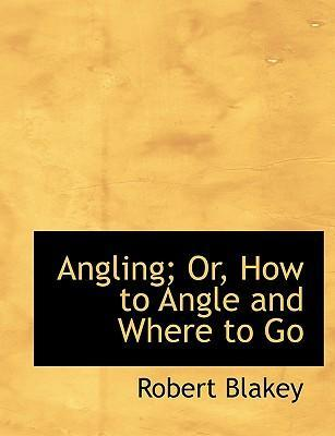 Angling; Or, How to Angle and Where to Go
