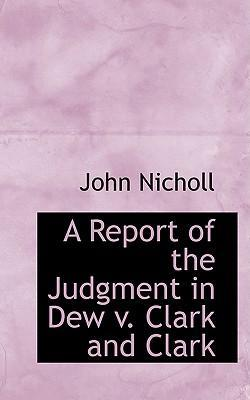 A Report of the Judgment in Dew V. Clark and Clark