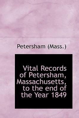 Vital Records of Petersham, Massachusetts, to the End of the Year 1849