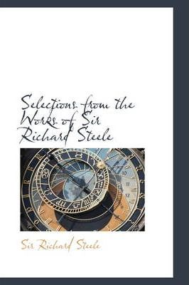 Selections from the Works of Sir Richard Steele