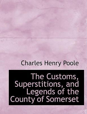 The Customs, Superstitions, and Legends of the County of Somerset