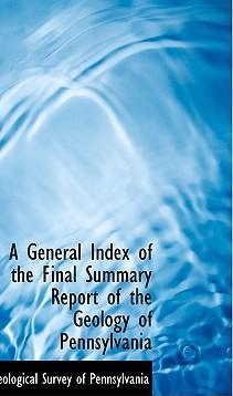 A General Index of the Final Summary Report of the Geology of Pennsylvania