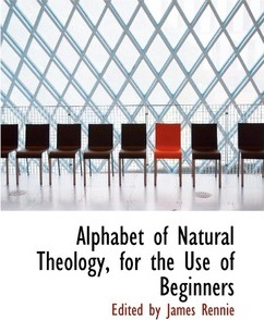 Alphabet of Natural Theology, for the Use of Beginners