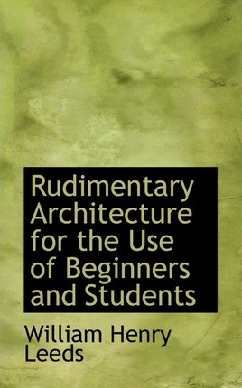 Rudimentary Architecture for the Use of Beginners and Students