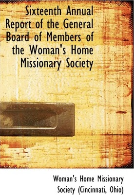 Sixteenth Annual Report of the General Board of Members of the Woman's Home Missionary Society