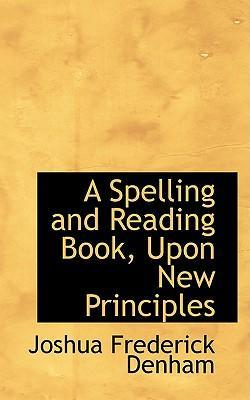A Spelling and Reading Book, Upon New Principles