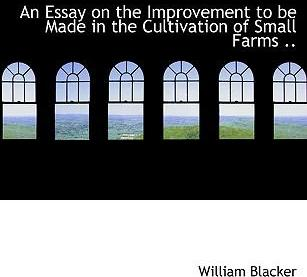An Essay on the Improvement to Be Made in the Cultivation of Small Farms ..