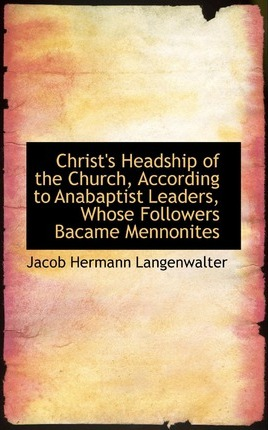 Christ's Headship of the Church According to Anabaptist Leaders
