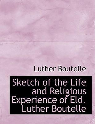 Sketch of the Life and Religious Experience of Eld. Luther Boutelle