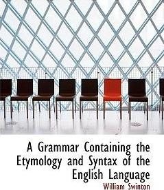 A Grammar Containing the Etymology and Syntax of the English Language