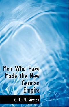 Men Who Have Made the New German Empire