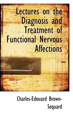 Lectures on the Diagnosis and Treatment of Functional Nervous Affections