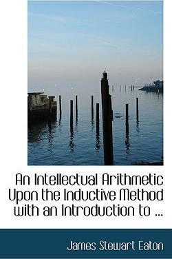 An Intellectual Arithmetic Upon the Inductive Method with an Introduction to ...