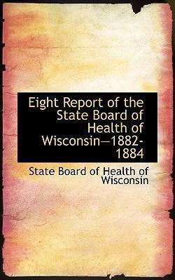 Eight Report of the State Board of Health of Wisconsina 1882-1884
