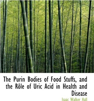 The Purin Bodies of Food Stuffs, and the Role of Uric Acid in Health and Disease