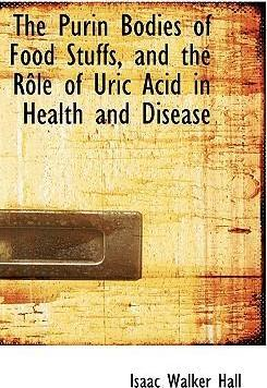 The Purin Bodies of Food Stuffs, and the Raale of Uric Acid in Health and Disease