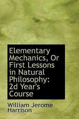 Elementary Mechanics, or First Lessons in Natural Philosophy