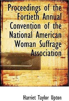 Proceedings of the Fortieth Annual Convention of the National American Woman Suffrage Association