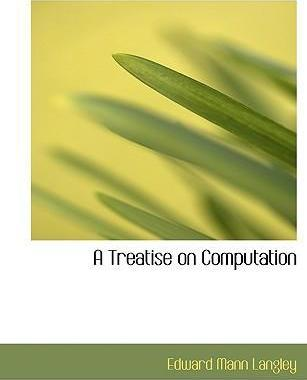 A Treatise on Computation