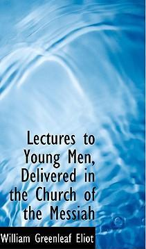 Lectures to Young Men, Delivered in the Church of the Messiah