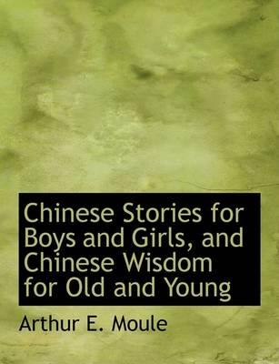 Chinese Stories for Boys and Girls, and Chinese Wisdom for Old and Young