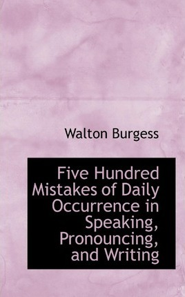 Five Hundred Mistakes of Daily Occurrence in Speaking, Pronouncing, and Writing