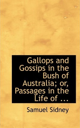 Gallops and Gossips in the Bush of Australia; Or, Passages in the Life of ...