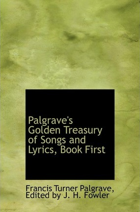 Palgrave's Golden Treasury of Songs and Lyrics, Book First