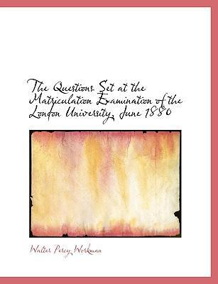 The Questions Set at the Matriculation Examination of the London University, June 1880