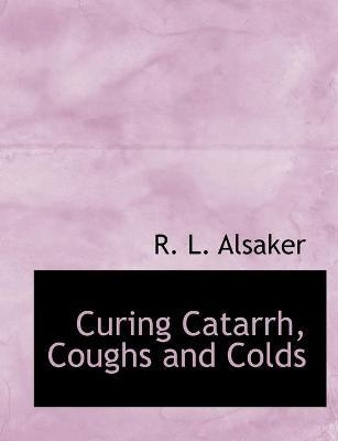 Curing Catarrh, Coughs and Colds