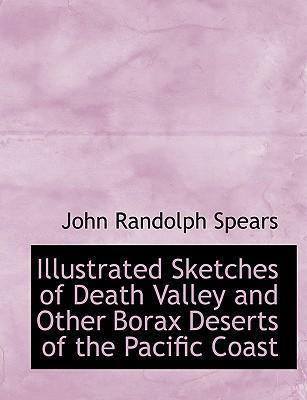 Illustrated Sketches of Death Valley and Other Borax Deserts of the Pacific Coast