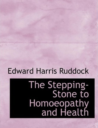 The Stepping-Stone to Homoeopathy and Health