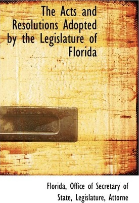 The Acts and Resolutions Adopted by the Legislature of Florida