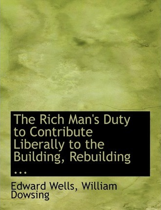 The Rich Man's Duty to Contribute Liberally to the Building, Rebuilding ...