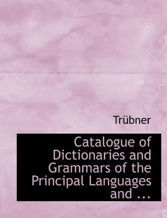 Catalogue of Dictionaries and Grammars of the Principal Languages and ...