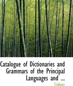 Catalogue of Dictionaries and Grammars of the Principal Languages