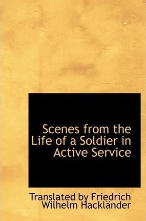 Scenes from the Life of a Soldier in Active Service