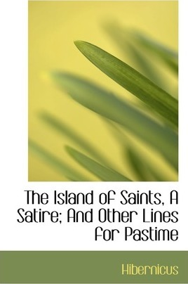 The Island of Saints, a Satire; And Other Lines for Pastime