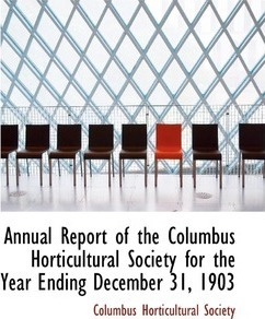 Annual Report of the Columbus Horticultural Society for the Year Ending December 31, 1903