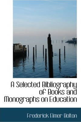 A Selected Bibliography of Books and Monographs on Education