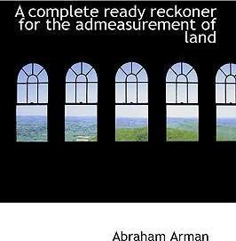 A Complete Ready Reckoner for the Admeasurement of Land