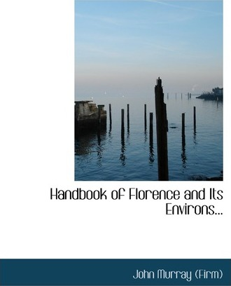 Handbook of Florence and Its Environs...