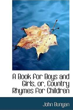 A Book for Boys and Girls or Country Rhymes for Children