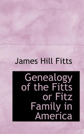 Genealogy of the Fitts or Fitz Family in America