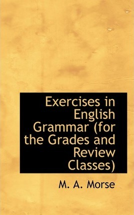 Exercises in English Grammar (for the Grades and Review Classes)