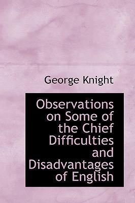 Observations on Some of the Chief Difficulties and Disadvantages of English