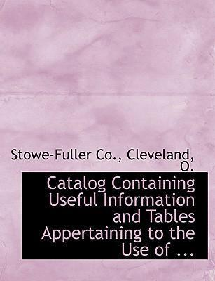 Catalog Containing Useful Information and Tables Appertaining to the Use of ...