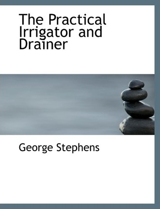 The Practical Irrigator and Drainer