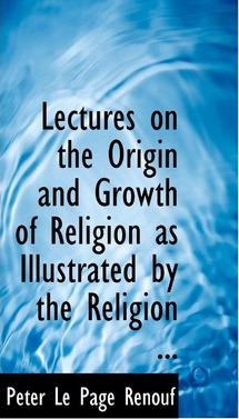 Lectures on the Origin and Growth of Religion as Illustrated by the Religion ...